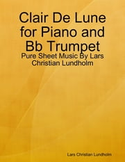 Clair De Lune for Piano and Bb Trumpet - Pure Sheet Music By Lars Christian Lundholm ebook by Lars Christian Lundholm