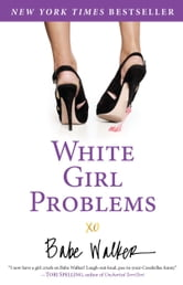 White Girl Problems ebook by Babe Walker