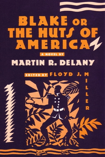 Blake - or; The Huts of America eBook by Martin R. Delany
