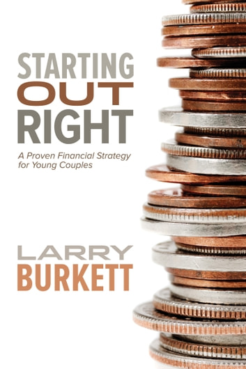 Starting Out Right - A Proven Financial Strategy for Young Couples ebook by Larry Burkett
