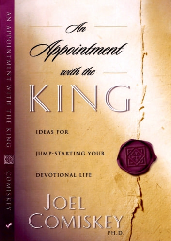 An Appointment with the King - Ideas for Jump-Starting Your Devotional Life ebook by Joel Comiskey