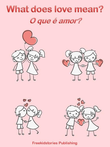 O que é amor? - What Does Love Mean? ebook by Freekidstories Publishing