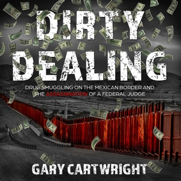 Dirty Dealing - Drug Smuggling on the Mexican Border and the Assassination of a Federal Judge audiobook by Gary Cartwright