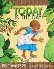 Today Is The Day ebook by Eric Walters,Eugenie Fernandes