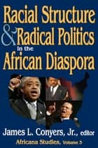 Racial Structure and Radical Politics in the African Diaspora - Volume 2, Africana Studies ebook by Georgia A. Persons