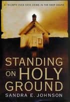 Standing on Holy Ground ebook by Sandra E. Johnson