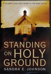 Standing on Holy Ground - A Triumph over Hate Crime in the Deep South ebook by Sandra E. Johnson