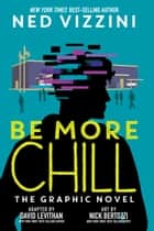 Be More Chill: The Graphic Novel ebook by Ned Vizzini, David Levithan