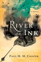 River of Ink ebook by Paul M.M. Cooper