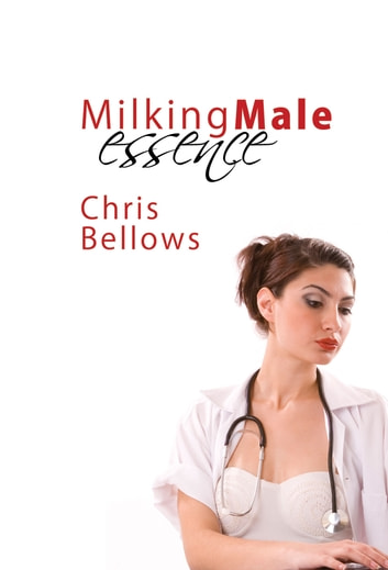 Milking Male Essence ebook by Chris Bellows