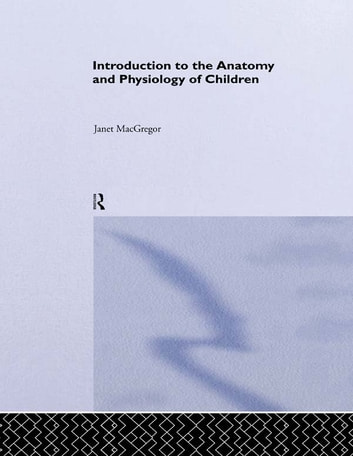 Introduction to the Anatomy and Physiology of Children eBook by ...