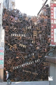 The Unmaking of Home in Contemporary Art ebook by Claudette Lauzon