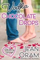 Vodka and Chocolate Drops - A Blueberry Springs Sweet Romance ebook by Jean Oram