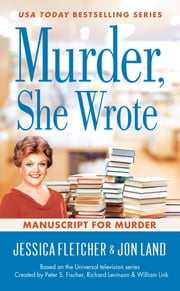 Murder, She Wrote: Manuscript for Murder ebook by Jessica Fletcher, Jon Land