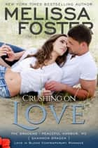 Crushing on Love (Bradens at Peaceful Harbor) - Shannon Braden eBook par Melissa Foster