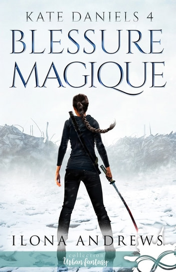 Blessure Magique - Kate Daniels, T4 eBook by Ilona Andrews
