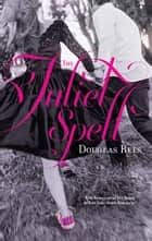 The Juliet Spell ebook by Douglas Rees