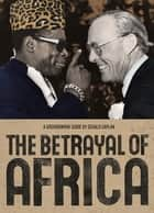 The Betrayal of Africa ebook by Gerald Caplan,Jane Springer