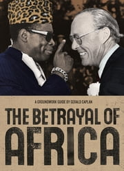 The Betrayal of Africa - A Groundwork Guide ebook by Gerald Caplan,Jane Springer