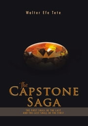 The Capstone Saga - The first shall be the last and the last shall be the first. ebook by Walter Efe Tete