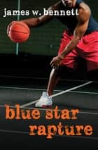Blue Star Rapture ebook by James W. Bennett