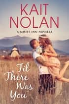 Til There Was You ebook by Kait Nolan