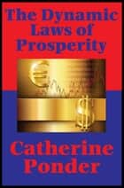 The Dynamic Laws of Prosperity (Impact Books) - Forces That Bring Riches to You ebook by Catherine Ponder