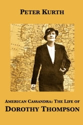 American Cassandra: The Life of Dorothy Thompson ebook by Peter Kurth