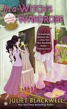 In a Witch's Wardrobe - A Witchcraft Mystery ebook by Juliet Blackwell