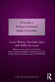 Towards a Refugee Oriented Right of Asylum ebook by Laura Westra,Satvinder Juss