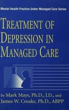 Treatment Of Depression In Managed Care ebook by Mark Mays,James W. Croake
