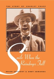 Smile When the Raindrops Fall - The Story of Charley Chase ebook by Brian Anthony,Andy Edmonds