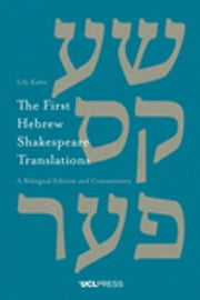 The First Hebrew Shakespeare Translations - A Bilingual Edition and Commentary ebook by Lily Kahn