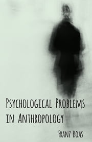 Psychological Problems in Anthropology ebook by Franz Boas