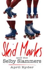 Skid Marks and the Selby Slammers - BBW Roller Derby Romantic Comedy ebook by April Ryder