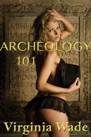 Archeology 101 (Sex and The Lady Professor) ebook by Virginia Wade
