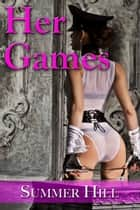 Her Games ebook by Summer Hill