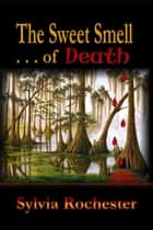 The Sweet Smell of Death ebook by Sylvia Rochester