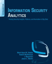 Information Security Analytics - Finding Security Insights, Patterns, and Anomalies in Big Data ebook by Mark Talabis,Robert McPherson,Jason Martin,Inez Miyamoto