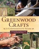 Greenwood Crafts - A Comprehensive Guide ebook by Edward Mills, Rebecca Oaks Rebecca Oaks