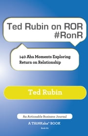 Ted Rubin on ROR #RonR - 140 Aha Moments Exploring Return on Relationship ebook by Rubin,Ted