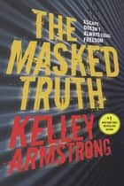 The Masked Truth 電子書 by Kelley Armstrong