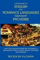 A Dictionary of English and Romance Languages Equivalent Proverbs ebook by Teodor Flonta