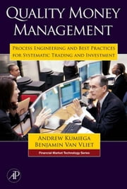 Quality Money Management: Process Engineering and Best Practices for Systematic Trading and Investment ebook by Kumiega, Andrew