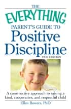 The Everything Parent's Guide to Positive Discipline ebook by Ellen Bowers, PhD
