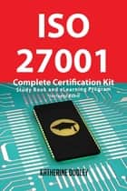 ISO 27001 Complete Certification Kit - Study Book and eLearning Program ebook by Katherine Dudley