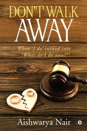 Don't Walk Away - When 'I do' turned into 'What do I do now?' ebook by Aishwarya Nair