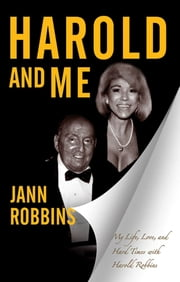 Harold and Me - My Life, Love, and Hard Times with Harold Robbins ebook by Jann Robbins