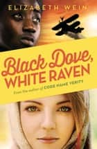 Black Dove, White Raven ebook by Elizabeth Wein