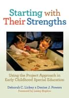 Starting With Their Strengths ebook by Deborah C. Lickey,Denise J. Powers